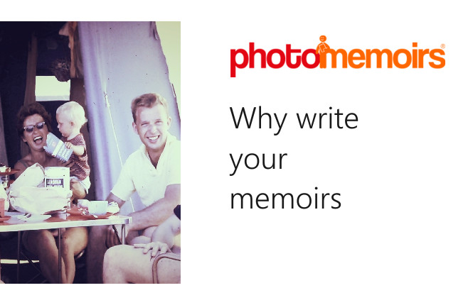 Why write your memoirs? There are many reasons to write your memoirs.